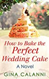 Download How To Bake The Perfect Wedding Cake (Home for the Holidays, Book 4) in PDF ePUB Free Online