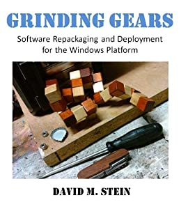 Grinding Gears - Software Repackaging and Deployment for the Windows Platform by [Stein, David M.]