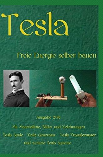 Tesla: Freie Energie selber bauen Ausgabe 2016