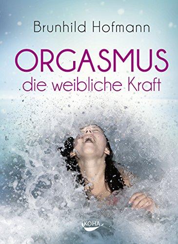 Orgasmus - die weibliche Kraft (German Edition) por Brunhild Hofmann