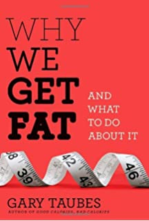 Good Calories, Bad Calories: Fats, Carbs, and the Controversial ...