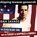 Skipping Towards Gomorrah: The Seven Deadly Sins and the Pursuit of Happiness in America Hörbuch von Dan Savage Gesprochen von: Dan Savage