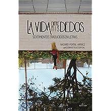 La vida entre mis dedos/Life between my fingers: Sentimientos traducidos en letras/Feelings translated in words