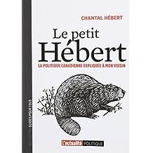 PETIT HÉBERT (LE) : LA POLITIQUE CANADIENNE EXPLIQUÉE À MON VOISIN
