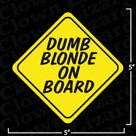 Dumb blonde on board funny bumper or window sticker