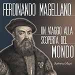 Magellano: Un viaggio alla scoperta del mondo | Sabrina Muzi