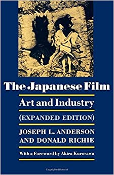 The Japanese Film: Art and Industry (Expanded Edition) Expanded edition by Joseph L. Anderson, Donald Richie (1983) Perfect
