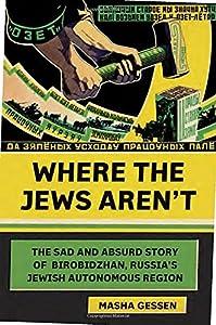 Where the Jews Aren't: The Sad and Absurd Story of Birobidzhan, Russia's Jewish Autonomous Region (Jewish Encounters Series) by Schocken