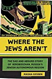 img - for Where the Jews Aren't: The Sad and Absurd Story of Birobidzhan, Russia's Jewish Autonomous Region (Jewish Encounters Series) book / textbook / text book