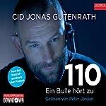 110 - Ein Bulle hört zu: Aus der Notrufzentrale der Polizei | Cid Jonas Gutenrath