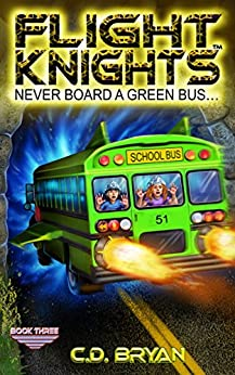 Never Board A Green Bus (Flight Knights, Book 3) by [Bryan, C.D.]