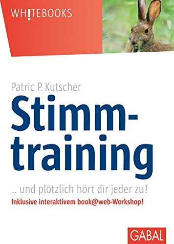 Stimmtraining: … und plötzlich hört dir jeder zu! (Whitebooks) Gebundenes Buch – 1. Oktober 2011 Patric P. Kutscher GABAL 3869362472 LA9783869362472