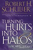 Turning Hurts into Halos, Robert H. Schuller, 0785268197