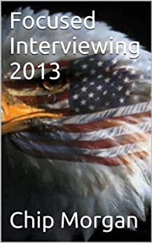 Focused Interviewing 2013 by [Morgan, Chip]