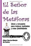 El Señor de las Metáforas: Ideas y conceptos para mejorar realidades y crear posibilidades