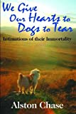 We Give Our Hearts to Dogs to Tear: Intimations of Their Immortality