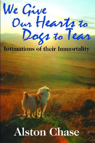 We Give Our Hearts to Dogs to Tear: Intimations of Their Immortality by Brand: Transaction Publishers
