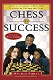 Chess For Success: Using An Old Game To Build New Strengths In Children And Teens-Maurice Ashley