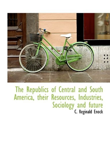 The Republics of Central and South America, their Resources, Industries, Sociology and future Text fb2 ebook