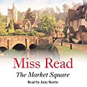The Market Square Audiobook by Miss Read Narrated by June Barrie