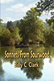 Sonnets from Sourwood, Billy C. Clark, 1893239829