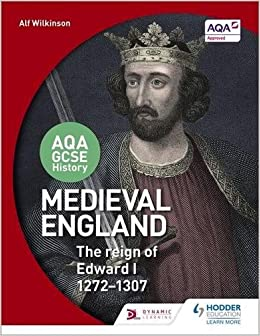AQA GCSE History: Medieval England - the Reign of Edward I 1272-1307