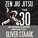 Zen Jiu Jitsu: The 30 Day Program to Improve Your Jiu Jitsu Game 1000% (Volume 1) Audiobook by Mr. Oliver Staark Narrated by Kirk Hanley
