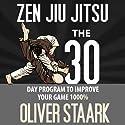 Zen Jiu Jitsu: The 30 Day Program to Improve Your Jiu Jitsu Game 1000% (Volume 1) Audiobook by Mr. Oliver Staark Narrated by Kirk Hanley