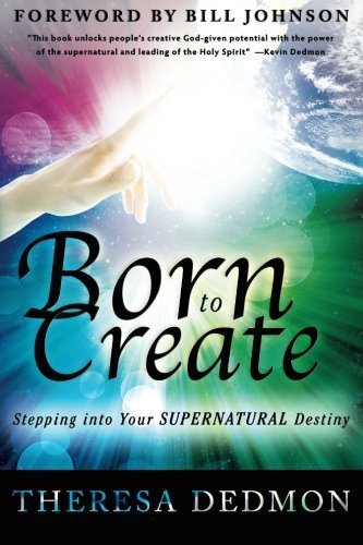 Born to Create: Stepping Into Your Supernatural Destiny by Theresa Dedmon (2012-04-17)