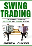 Swing Trading: The Definitive And Step by Step Guide To Swing Trading: Trade Like A Pro (How to Invest and Trade Like a Pro Book 1)