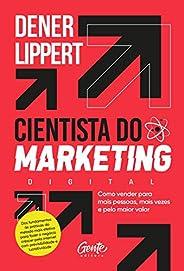 O cientista do marketing digital: Como vender para mais pessoas, mais vezes e pelo maior valor