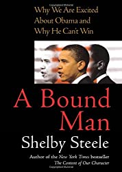A Bound Man: Why We Are Excited About Obama and Why He Can't Win