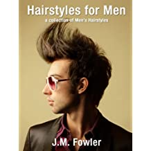 Hairstyles for Men - A Collection of Haircuts for Men (Hairstyle Photography Book 1)