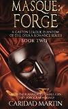 Masque: Forge: A Gaston Leroux Phantom of the Opera Romance Series Boo (Volume 2)