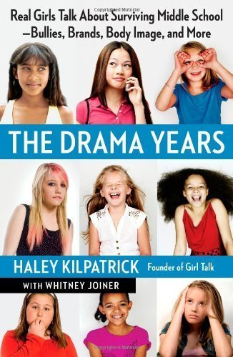 The Drama Years: Real Girls Talk About Surviving Middle School -- Bullies, Brands, Body Image, and More by Haley Kilpatrick (2012-04-03)