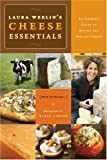 Laura Werlins Cheese Essentials: An Insider's Guide to Buying and Serving Cheese (with 50 Recipes)