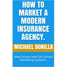 How to Market a Modern Insurance Agency.: New School and Old School Marketing Systems.