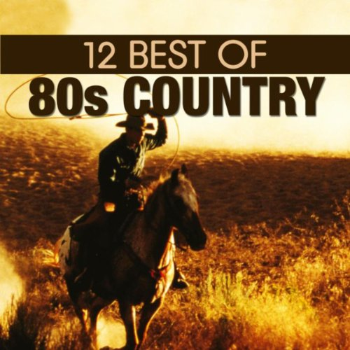 12 Best of 80's Country (Best Country Singers Of The 80s)