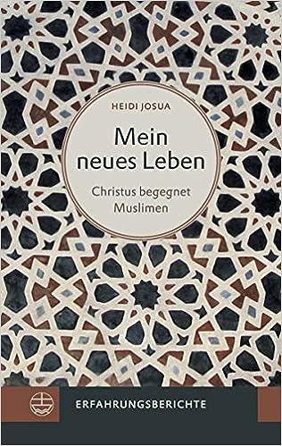 Mein neues Leben: Christus begegnet Muslimen. Erfahrungsberichte