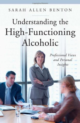 Understanding the High-Functioning Alcoholic: Professional Views and Personal Insights (The Praeger Series on Contemporary Health and Living) Pdf