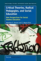 Critical Theories, Radical Pedagogies, and Social Education: New Perspectives for Social Studies Education (Educational Futures: Rethinking Theory and Practice) Paperback
