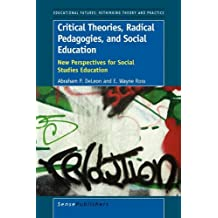 Critical Theories, Radical Pedagogies, and Social Education: New Perspectives for Social Studies Education (Educational Futures: Rethinking Theory and Practice)