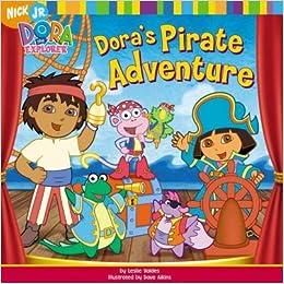 Amazon Doras Pirate Adventure Dora The Explorer Spotlight 9781599610726 Leslie Valdes Dave Aikins Books