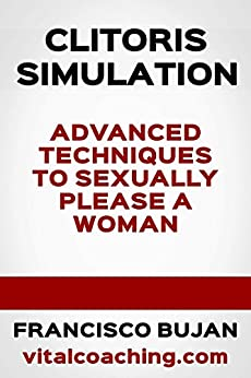 Clitoris Stimulation - Advanced Techniques To Sexually Please A Woman by [Bujan, Francisco]