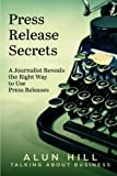 Press Release Secrets: A Journalist Reveals The Right Way To Use Press Releases