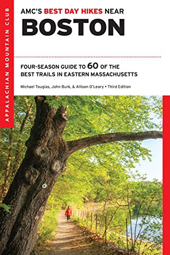 AMC's Best Day Hikes Near Boston: Four-Season Guide to 60 of the Best Trails in Eastern Massachusetts (Best Hikes In New England)