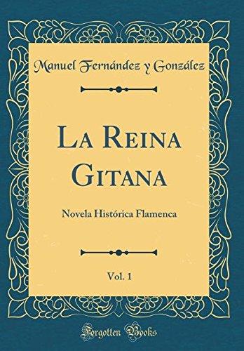 La Reina Gitana, Vol. 1: Novela Histórica Flamenca (Classic Reprint) (Spanish Edition) pdf epub