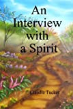 An Interview with a Spirit, Claudia Tucker, 1448653886