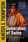 Generation of Swine: The Brutal Odyssey of an Outlaw Journalist (The Gonzo Papers Series Book 2)
