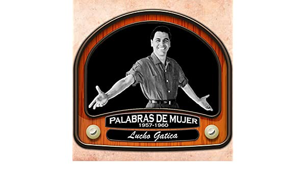 Palabras de Mujer (1957 - 1960) by Lucho Gatica on Amazon Music - Amazon.com